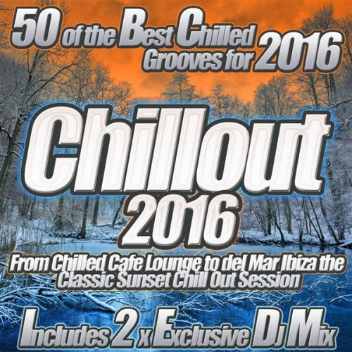 VA - Chillout 2016 From Chilled Cafe Lounge to del Mar Ibiza: the Classic Sunset Chill Out Session (2016)