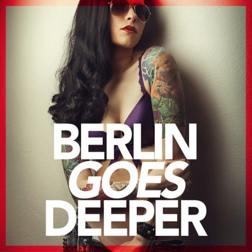 VA - Berlin Goes Deeper: A Unique Selection Of Deep House Tunes (2016)