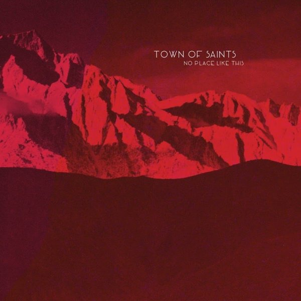 Town Of Saints - No Place Like This (2016) Lossless