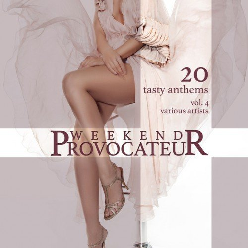 VA - Weekend Provocateur: 20 Tasty Anthems Vol.4 (2016)