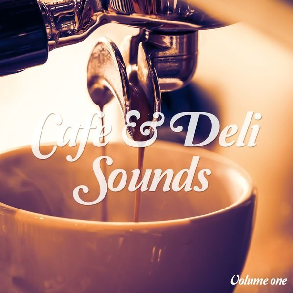 VA - Cafe & Deli Sounds, Vol. 1 - Jazzy & Delicate Coffee Grooves (2016)