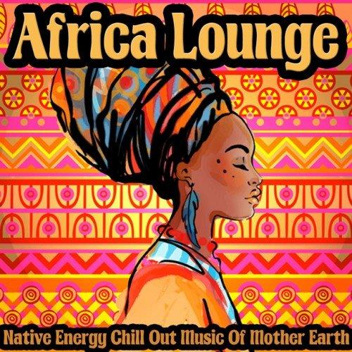 VA - Africa Lounge: Native Energy Chill Out Music of Mother Earth (2016)