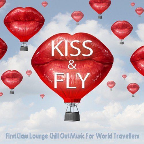 VA - Kiss and Fly: First Class Lounge, Chill Out Music For World Travellers (2016)