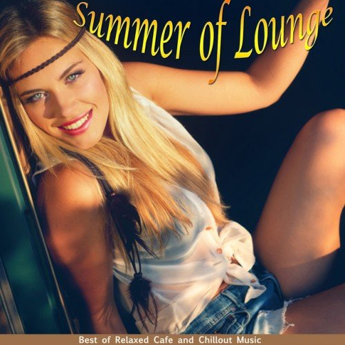 VA - Summer of Lounge: Best of Relaxed Cafe and Chillout Music (2016)