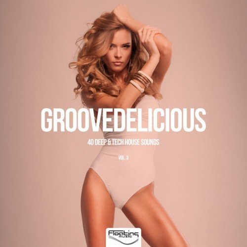 VA - Groovedelicious Vol.3: 40 Deep and Tech House Sounds (2016)