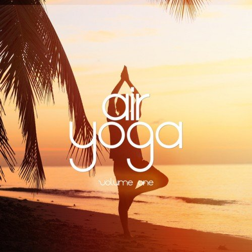 VA - Air Yoga Vol.1: Uplifting Chill and Ambient Tunes (2016)