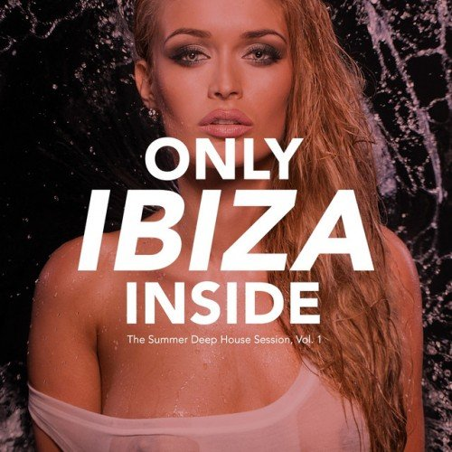 VA - Only IBIZA Inside: The Summer Deep House Session Vol.1 (2016)