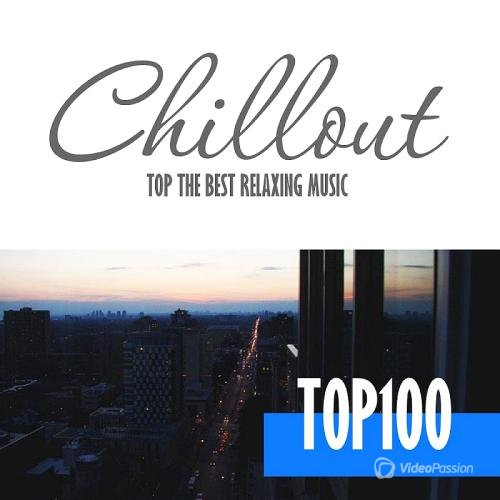 Chillout Top 100 - Best And Hits of Relaxation Chillout Music (2016)