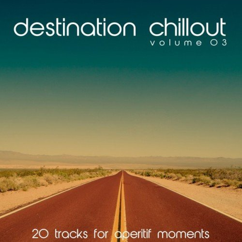 VA - Destination Chillout Vol.3: 20 Tracks for Aperitif Moments (2016)