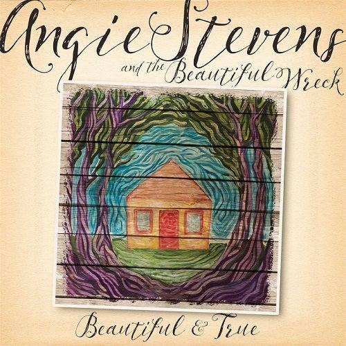 Angie Stevens & The Beautiful Wreck - Beautiful & True (2016)