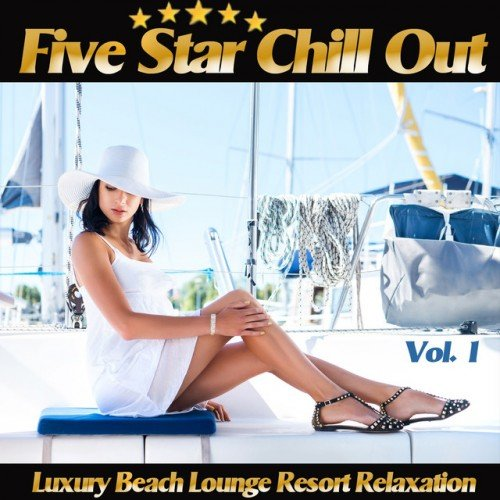 VA - Five Star Chill Out Vol.1: Luxury Beach Lounge Resort Relaxation (2016)