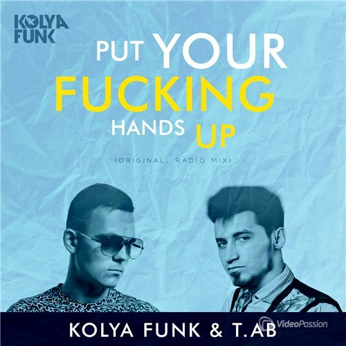 Kolya Funk & T.AB - Put Your Fucking Hands Up (2016)