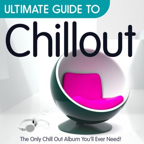 VA - Ultimate Guide to Chillout: The Only Chillout Album Youll Ever Need (2016)