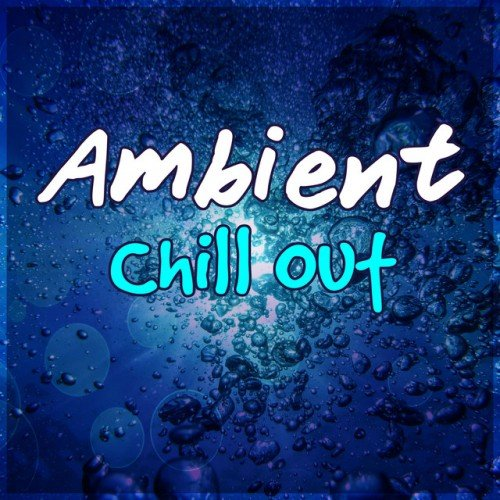 VA - Ambient Chill Out: Chillout Lounge, Deep Chill, Sensual Chill Lounge, Relaxing Chill (2016)