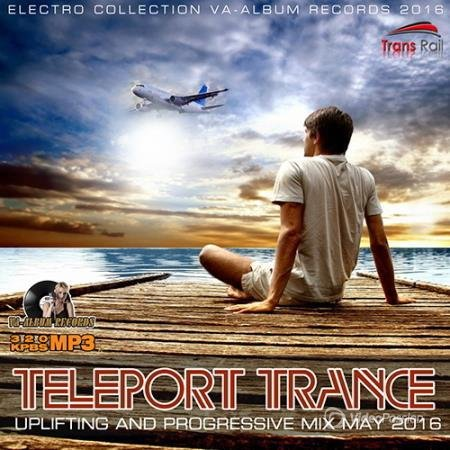 Teleport Trance - Uplifting And Progressive Mix May (2016)