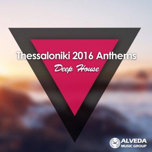 VA - Thessaloniki 2016 Anthems: Deep House (2016)