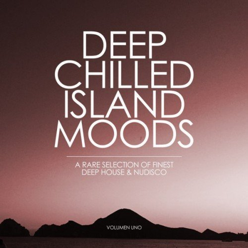 VA - Deep Chilled Island Moods: Volumen Uno, A Rare Selection of Finest Deep House and Nu-Disco (2016)
