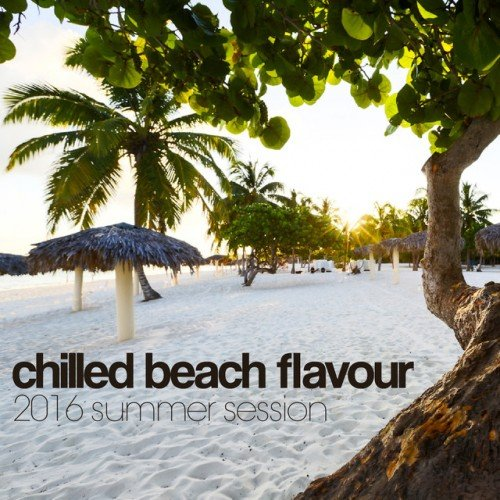 VA - Chilled Beach Flavour 2016: Summer Session (2016)