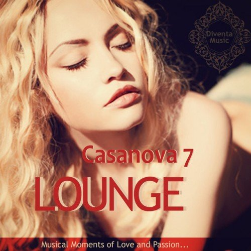 VA - Casanova Lounge Vol.7: Musical Moments of Love and Passion (2016)