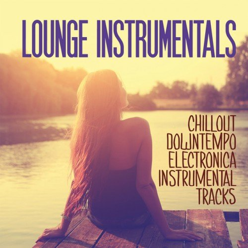 VA - Lounge Instrumentals: Chillout Downtempo Electronica Instrumentals Tracks (2016)