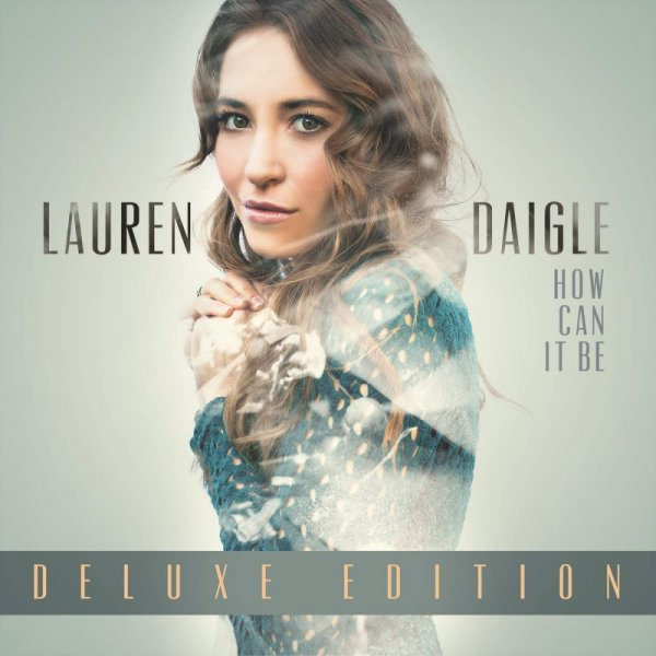 Lauren Daigle - How Can It Be (Deluxe Edition) (2016)