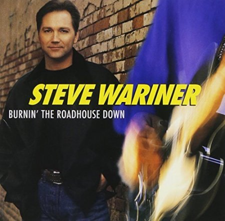 Steve Wariner - Burnin' the Roadhouse Down (1998)