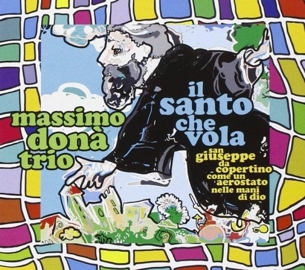 Massimo Dona Trio - Il Santo Che Vola (San Giuseppe Da Copertino Come Un Aerostato Nelle Mani Di Dio) (2016)
