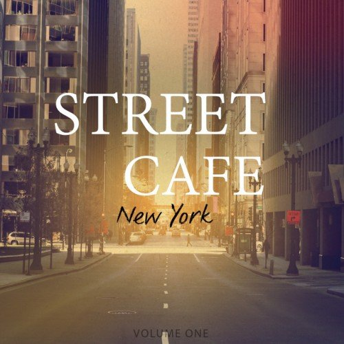 VA - Street Cafe, New York Vol.1: Awesome Selection Of Smooth Electronica (2016)