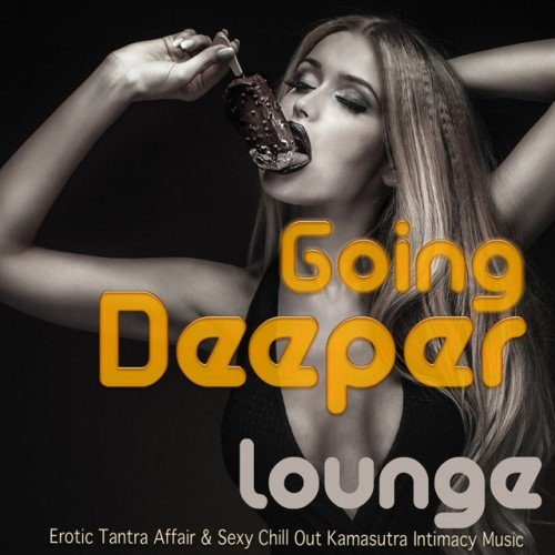VA - Going Deeper: Lounge Erotic Tantra Affair and Sexy Chill Out Kamasutra Intimacy Music (2016)