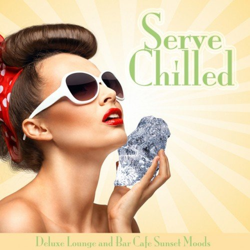 VA - Serve Chilled: Deluxe Lounge and Bar Cafe Sunset Moods (2016)