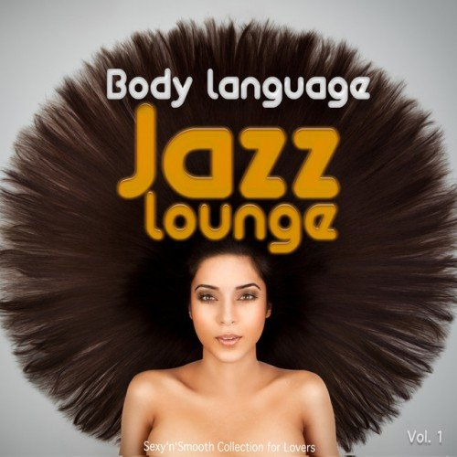 VA - Body Language Jazz Lounge Vol.1: Sexy Smooth Collection for Lovers (2016)