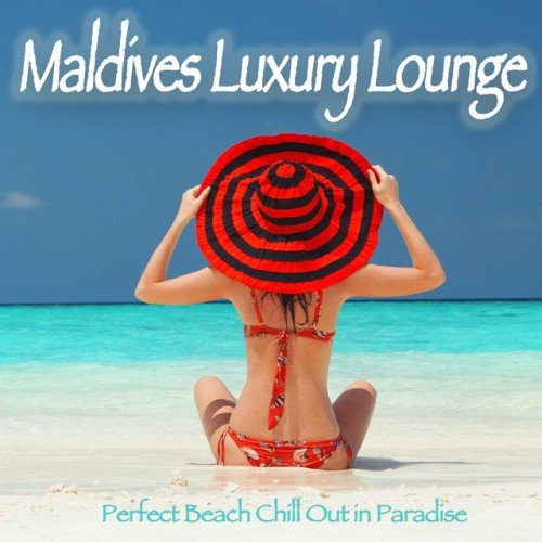 VA - Maldives Luxury Lounge: Perfect Beach Chill Out in Paradise (2016)