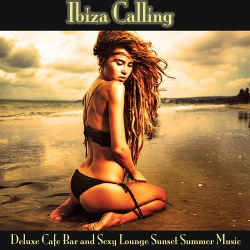 VA - Ibiza Calling: Deluxe Cafe Bar and Sexy Lounge Sunset Summer Music (2016)
