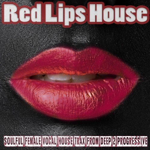 VA - Red Lips House: Soulful Female Vocal House Trax from Deep 2 Progressive (2016)