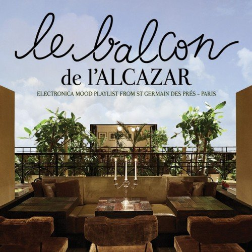 VA - Le balcon de lAlcazar: Electronica Mood Playlist from St Germain des Pres Paris (2016)