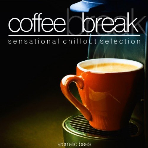VA - Coffee Break: Sensational Chillout Selection (2016)