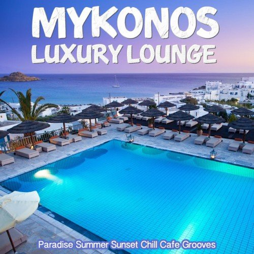 VA - Mykonos Luxury Lounge: Paradise Summer Sunset Chill Cafe Grooves (2016)