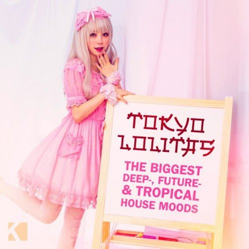 VA - Tokyo Lolitas: The Biggest Deep, Future, and Tropical House Moods (2016)