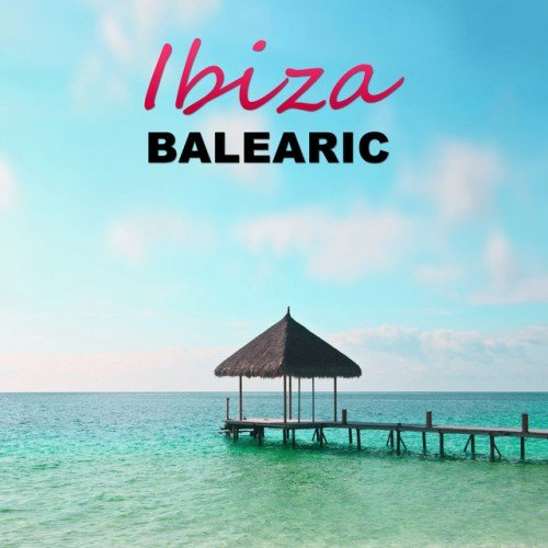 VA - Ibiza Balearic: Sunset Lounge Relaxing Chill Out and Lounge Music Balearic Lounge (2016)