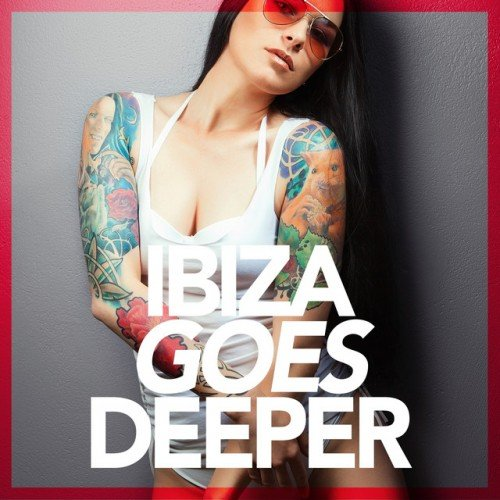 VA - Ibiza Goes Deeper: A Unique Selection Of Deep House Tunes (2016)