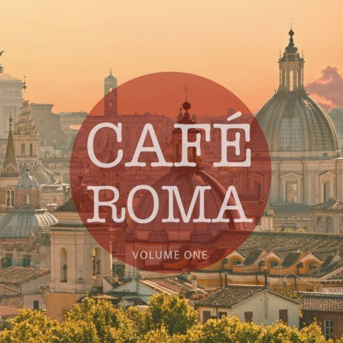 VA - Cafe Roma Vol.1: Finest In Downbeat and Lounge Music (2016)