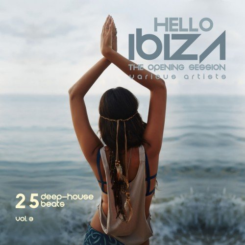 VA - Hello IBIZA, The Opening Session: 25 Deep House Beats Vol.3 (2016)