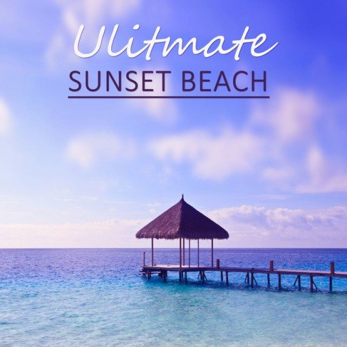 VA - Ulitmate Sunset Beach: Ambient Chill Out Ibiza Deep House Deep Sun Afterhour Love (2016)