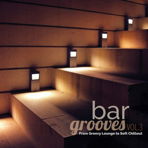 VA - Bar Grooves Vol.3: From Groovy Lounge to Soft Chillout (2016)