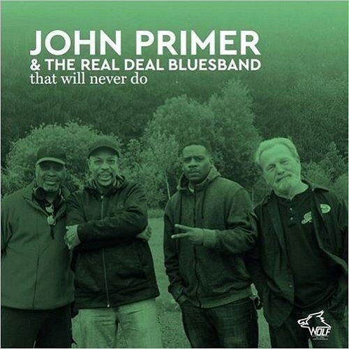 John Primer & The Real Deal Bluesband - That Will Never Do (2016)