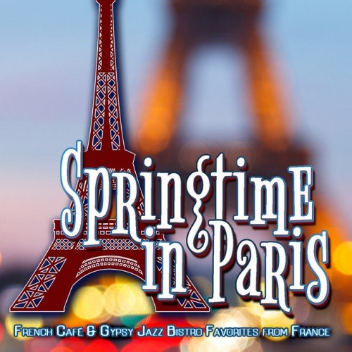 VA - Springtime in Paris: French Cafe and Gypsy Jazz Bistro Favorites from France (2016)