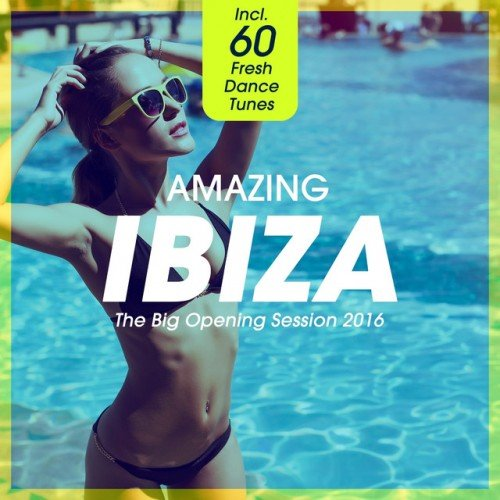 VA - Amazing IBIZA: The Big Opening Session 2016, Incl 60 Fresh Dance Tunes (2016)