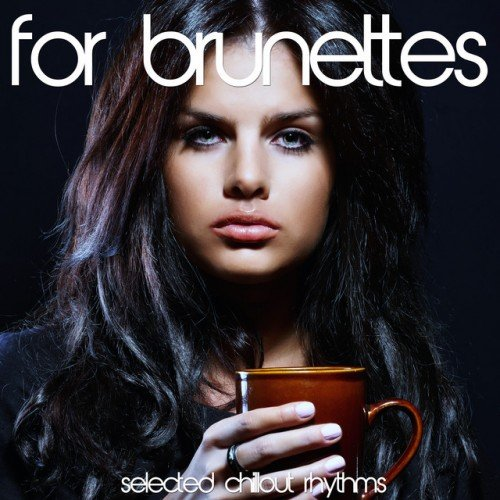 VA - For Brunettes: Selected Chillout Rhythms (2016)