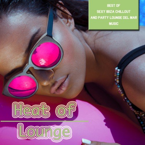 VA - Heat of Lounge: Best of sexy Ibiza Chillout and Party Lounge del Mar Music (2016)