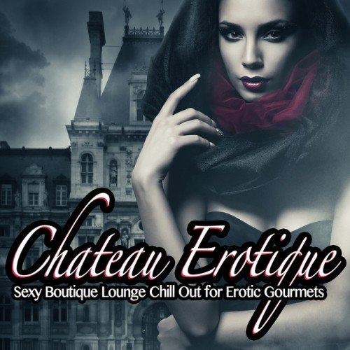 VA - Chateau Erotique Vol.1: Sexy Boutique Lounge Chill Out for Erotic Gourmets (2016)